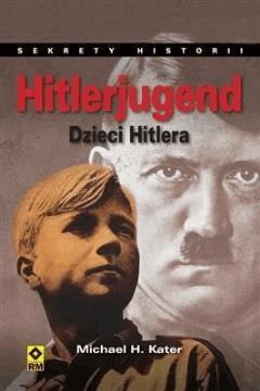 Hitlerjugend. Dzieci Hitlera - Michael H. Kater - ebook