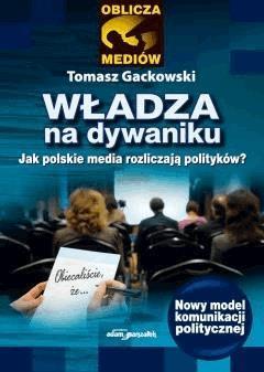Władza na dywaniku. Jak polskie media rozliczają polityków? - dr Tomasz Gackowski - ebook