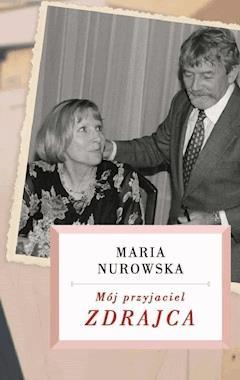 Mój przyjaciel zdrajca - Maria Nurowska - ebook