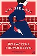 Dziewczyna z rewolwerem - Amy Steward - ebook