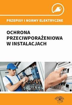 Przepisy i normy elektryczne - ochrona przeciwporażeniowa w instalacjach - Andrzej Boczkowski - ebook