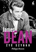 James Dean. Żyć Szybko - Philippe Besson - ebook