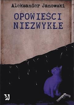 Opowieści niezwykłe - Aleksander Janowski - ebook