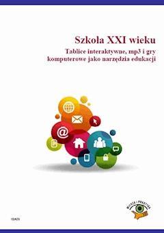 Szkoła XXI wieku. Tablice interaktywne, mp3 i gry komputerowe jako narzędzia edukacji - Małgorzata Celuch - ebook