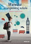 Mateusz w angielskiej szkole - Aleksandra Engländer-Botten - ebook