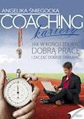 Coaching kariery. Jak w końcu zdobyć dobrą pracę i zacząć dobrze zarabiać - Angelika Śniegocka - ebook