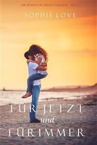 Für Jetzt und Für Immer (Die Pension in Sunset Harbor – Buch 1) - Sophie Love - E-Book