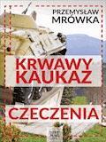 Krwawy Kaukaz: Czeczenia - Przemysław Mrówka - ebook