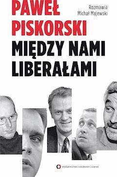 Między nami liberałami - Paweł Piskorski - ebook