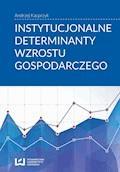 Instytucjonalne determinanty wzrostu gospodarczego - Andrzej Kacprzyk - ebook