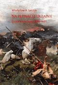 Na płonącej Ukrainie. Dzieje Kozaczyzny 1648-1651. - Władysław A. Serczyk - ebook