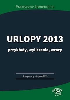 Urlopy 2013 przykłady, wyliczenia, wzory - Opracowanie zbiorowe - ebook