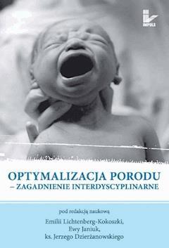 Optymalizacja porodu. Zagadnienie interdyscyplinarne - Emilia Lichtenberg-Kokoszka, Ewa Janiuk, Jerzy Dzierżanowski - ebook