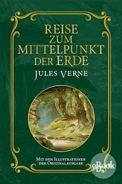 Reise zum Mittelpunkt der Erde - Jules Verne - E-Book
