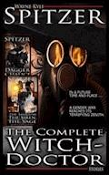 The Complete Witch-Doctor | The Collected Stories - Wayne Kyle Spitzer - ebook