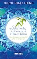 Liebe heißt, mit wachem Herzen leben - Thich Nhat Hanh - E-Book
