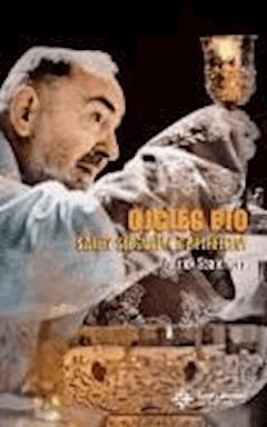 Ojciec Pio. Święty stygmatyk z Pietrelciny - Patrick Sbalchiero - ebook
