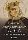 Święta księżna kijowska Olga. Wybór tekstów źródłowych - Zofia Brzozowska - ebook