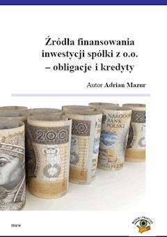 Źródła finansowania inwestycji spółki z o.o. - obligacje i kredyty - Adrian Mazur - ebook