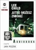 Jutro możesz zniknąć - Lee Child - audiobook
