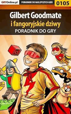 """Gilbert Goodmate fangoryjskie dziwy - poradnik do gry - Piotr """"Zodiac"""" Szczerbowski - ebook"""