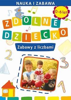 Zdolne dziecko. Zabawy z liczbami. 0-6 lat. Nauka i zabawa - Joanna Paruszewska - ebook