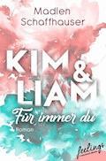 Kim & Liam – Für immer Du - Madlen Schaffhauser - E-Book
