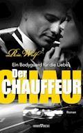Der Chauffeur - Ein Bodyguard für die Liebe - Ria Wolf - E-Book