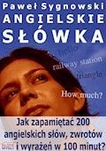 Angielskie słówka. Jak zapamiętać 200 angielskich słów, zwrotów i wyrażeń w 100 minut? - Paweł Sygnowski - ebook