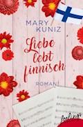 Liebe lebt finnisch - Mary Kuniz - E-Book