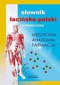 Słownik łacińsko-polski tematyczny. Medycyna, farmacja, anatomia - Opracowanie zbiorowe - ebook