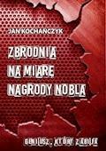 Zbrodnia na miarę Nagrody Nobla - Jan Kochańczyk - ebook