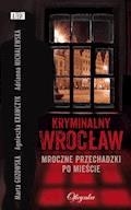 Kryminalny Wrocław. Mroczne przechadzki po mieście - Agnieszka Krawczyk, Marta Guzowska, Adrianna Michalewska - ebook