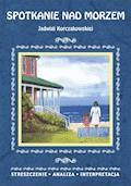Spotkanie nad morzem Jadwigi Korczakowskiej. Streszczenie, analiza, interpretacja - Agnieszka Kędzierska - ebook