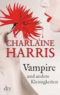 Vampire und andere Kleinigkeiten - Charlaine Harris - E-Book