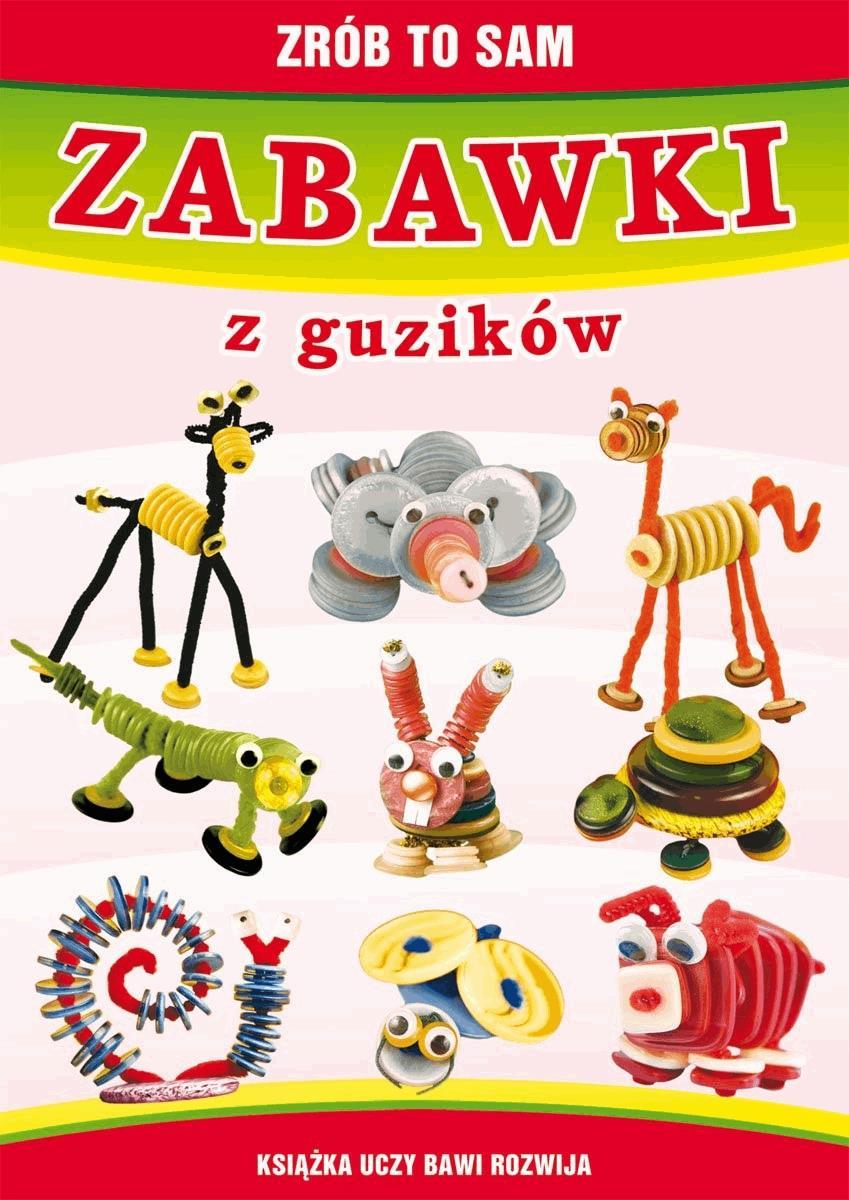 Zabawki z guzików. Zrób to sam - Beata Guzowska