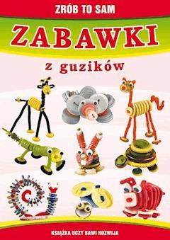 Zabawki z guzików. Zrób to sam - Beata Guzowska - ebook