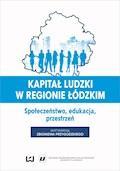 Kapitał ludzki w regionie łódzkim. Społeczeństwo, edukacja, przestrzeń - Zbigniew Przygodzki - ebook