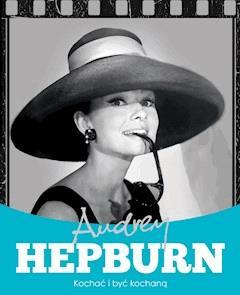 Audrey Hepburn. Kochać i być kochaną - Krzysztof Żywczak - ebook