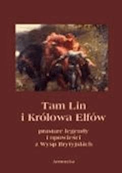Tam Lin i Królowa Elfów. Prastare podania, legendy i opowieści z wysp brytyjskich - Andrzej Sarwa - ebook