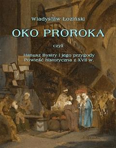 Oko proroka  czyli Hanusz Bystry i jego przygody  powieść przygodowa z XVII w. - Władysław Łoziński - ebook