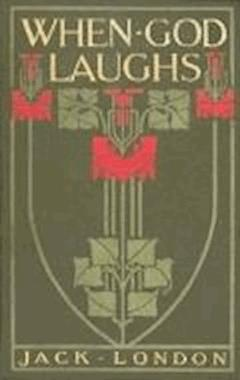 When God Laughs & Other Stories - Jack London - ebook