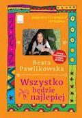 Kurs pozytywnego myślenia. Wszystkoe będzie najlepiej - Beata Pawlikowska - ebook