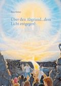 Über den Abgrund ... dem Licht entgegen! - Petra Rüther - E-Book