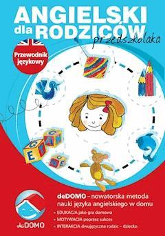 Angielski dla rodziców przedszkolaka. Przewodnik językowy deDOMO - Agnieszka Szeżyńska, dr Grzegorz Śpiewak - ebook