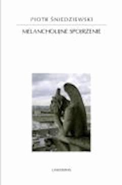 Melancholijne spojrzenie - Piotr Śniedziewski - ebook