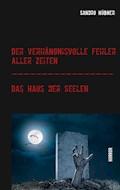 Der verhängnisvolle Fehler aller Zeiten / Das Haus der Seelen - Sandro Hübner - E-Book