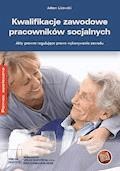 Kwalifikacje zawodowe pracowników socjalnych Akty prawne regulujące prawo do wykonywania zawodu - Adam Lisowski - ebook