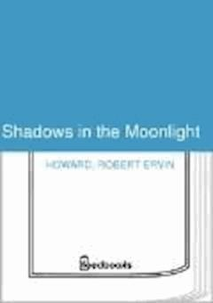 Shadows in the Moonlight - Robert Ervin Howard - ebook