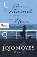 Über uns der Himmel, unter uns das Meer - Jojo Moyes - E-Book